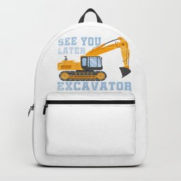 See You Later Excavator Backpack