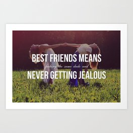 """Best Friends Means (Fucking the Same Dude and) Never Getting Jealous"" Art Print"