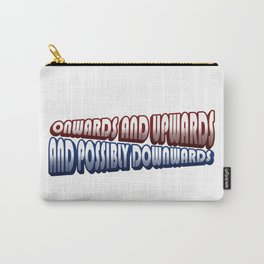Onwards and Upwards and Possibly downwards Carry-All Pouch