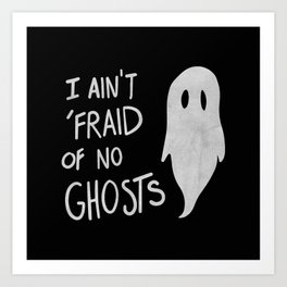 Ain't Afraid of No Ghosts Art Print