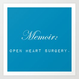 Memoir is like performing open heart surgery on yourself: sentimental gifts for writers Art Print