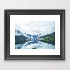 GIVE LIFE A MEANING Framed Art Print