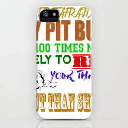 Don't Be Afraid of My Pit Bull I'm 100 Times More Likely to Rip your Throat But Than She is iPhone Case