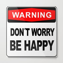 Warning sign, Don´t Worry, Be Happy Metal Print
