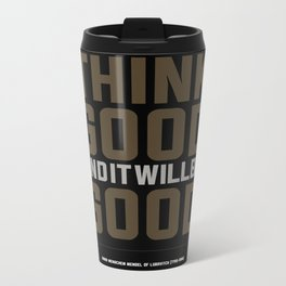 Think Good And It Will Be Good. Metal Travel Mug