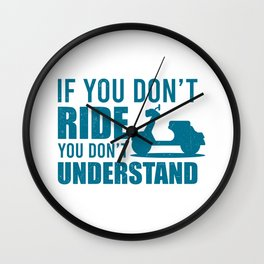 If You Don't Ride Moped And Scooter Gifts Wall Clock