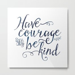 Have Courage and Be Kind (navy colorway) Metal Print