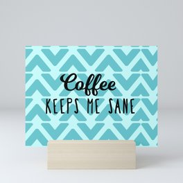 Coffee Keeps ME Sane Mini Art Print