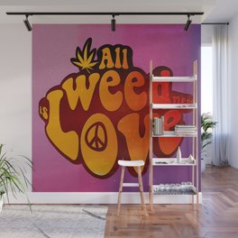 All Weed Need Is Love Wall Mural