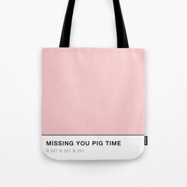 Missing you pig time Tote Bag