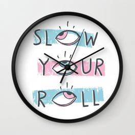 Slow Your Roll Wall Clock