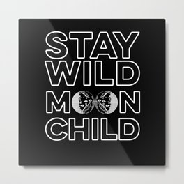 Stay Wild Moonchild Moon Lovers Metal Print