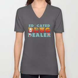 Educated Drug Dealer Funny Pharmacists - Funny Pharmacists Pun Gift Unisex V-Neck