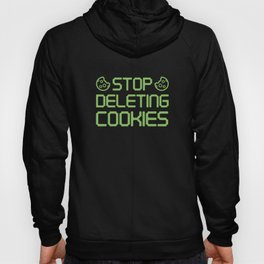 Stop Deleting Cookies Hoody