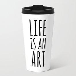 Life is an art Travel Mug