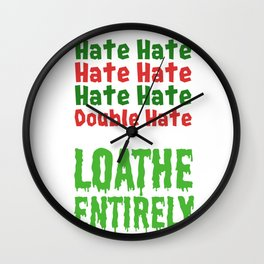 Hate Hate Hate Hate Loathe Entirely Wall Clock