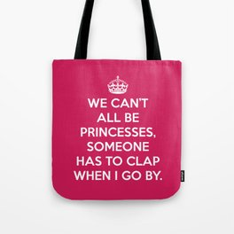 Can't All Be Princesses Funny Quote Tote Bag