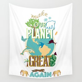 Make Our Planet Great Again Wall Tapestry