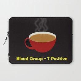 My blood group is Tea Positive Laptop Sleeve