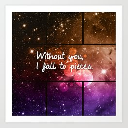Without you I fall to pieces Art Print