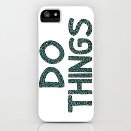 Do Things iPhone Case
