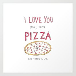i love you more than pizza Art Print