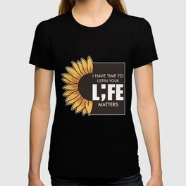 I have time to listen to your life matters T-shirt