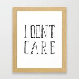 I don t care Framed Art Print