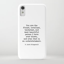 You Are The Finest, F. Scott Fitzgerald Motivational Quote iPhone Case