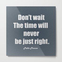 Don't Wait. Metal Print