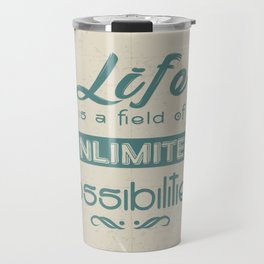 Life is a field of unlimited possibilities Inspirational Motivational Quote Design Travel Mug