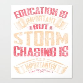 Storm Chasing Is Importanter Then Education Distressed Canvas Print