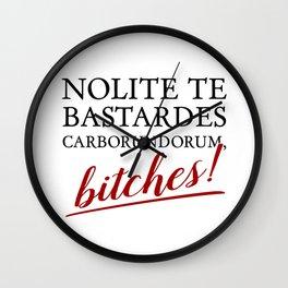 Nolite Te Bastardes Carborundorum, Bitches! Wall Clock