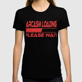 """A Nice Loading Tee For Waiting Persons Saying """"Sarcasm Loading Please Wait"""" T-shirt Design Arrogant  T-shirt"""