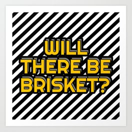Will there be brisket? Art Print