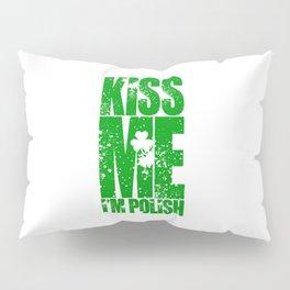 KISS ME I'M POLISH - FUNNY ST PATRICKS DAY Pillow Sham