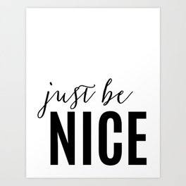 Just Be Nice Black and White Typography Print Art Print