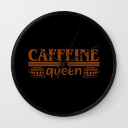 Caffeine queen funny female coffee lover quote Wall Clock
