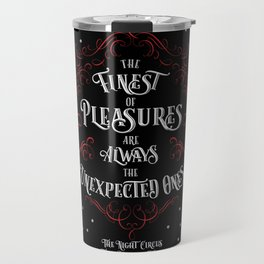 The finest of pleasures are always the unexpected ones. The Night Circus Travel Mug