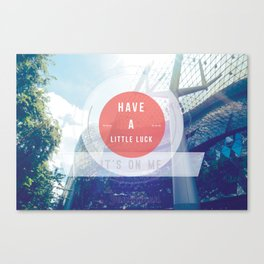 Have A Little Luck, Its On Me Canvas Print