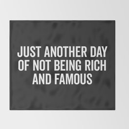 Not Rich And Famous Funny Saying Throw Blanket