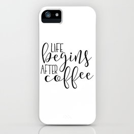 Life Begins After Coffee,Funny Posters,Quote Prints,Coffee Sign,But Firs Coffee,Coffee Table,Good Mo iPhone Case