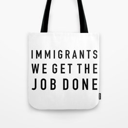 Immigrants We Get the Job Done Tote Bag