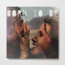 Born To Be  Metal Print