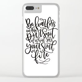 Be Fearless in the pursuit of what sets your soul on fire Clear iPhone Case