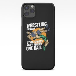 Wrestling Because Other Sports Only Require One Ball iPhone Case
