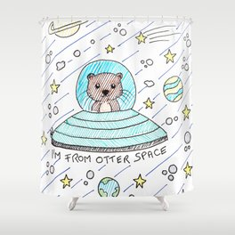 I'm from otter space Shower Curtain