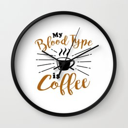 my blood type is cofee Wall Clock