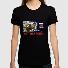 Let's all fight! Buy War Bonds T-shirt