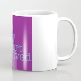 Long story short, I survived Coffee Mug